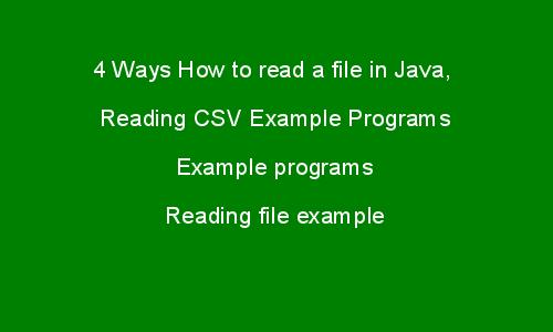4 Ways How to read a file in Java, CSV Example Programs