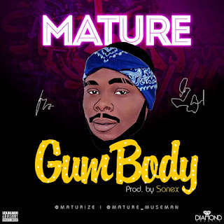 MUSIC: Mature – Gum Body | @maturize
