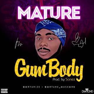 MUSIC: Mature – Gum Body | @maturize
