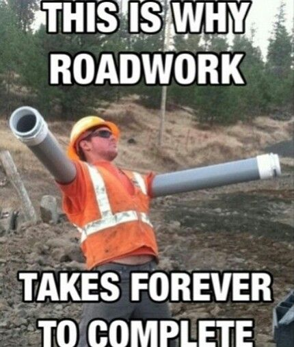 This is why roadwork takes forever to complete - funny pictures 2018 bulearca.ro