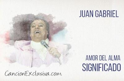 Amor del Alma Significado de la Canción Juan Gabriel