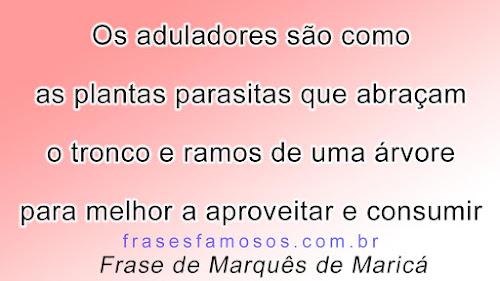 Os Aduladores são como as Plantas Parasitas - Frases de Marquês de Maricá