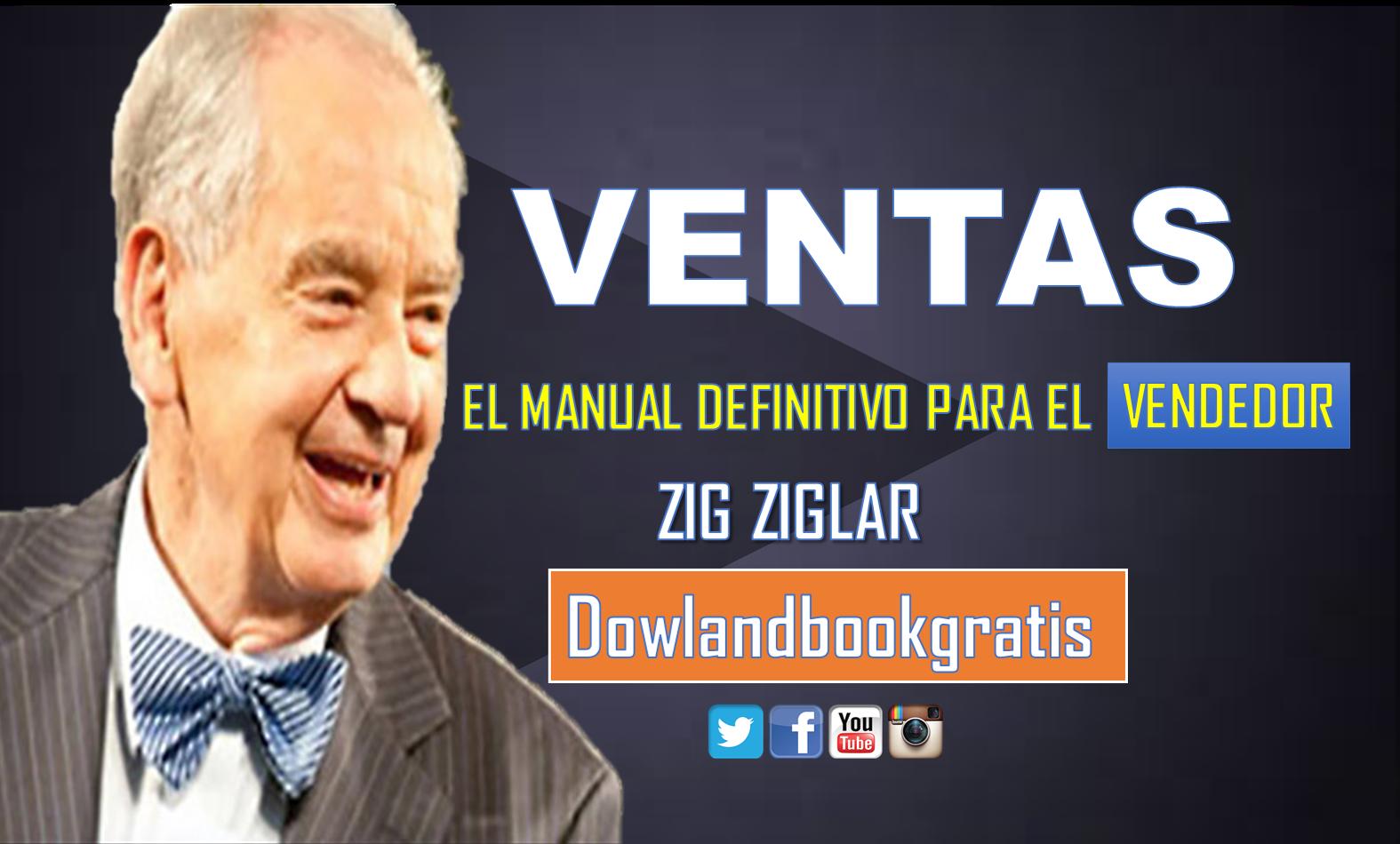 DESCARGAR GRATIS VENTAS DE ZIG ZIGLAR EL MANUAL DEFINITIVO