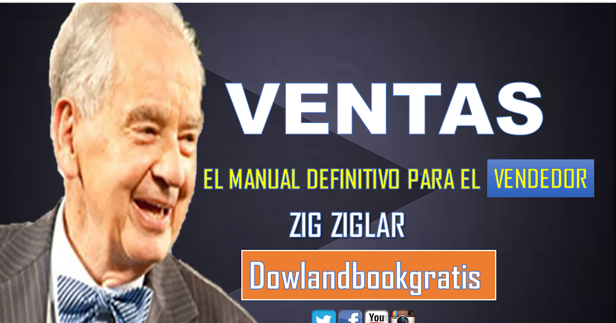 DESCARGAR GRATIS VENTAS DE ZIG ZIGLAR EL MANUAL DEFINITIVO