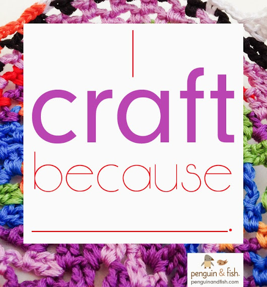 Here's why I make things and craft. What about you?
