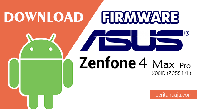 Download Firmware / Stock ROM Asus Zenfone 4 Max Pro X00ID (ZC554KL) All Versions