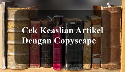 Cara Cek Keaslian Artikel | Dengan Copyscape