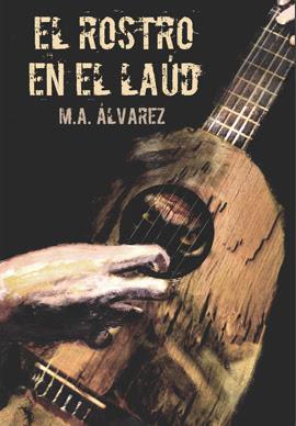 Novela El Rostro en el Laúd. M.A. Álvarez.