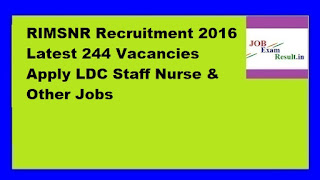 RIMSNR Recruitment 2016 Latest 244 Vacancies Apply LDC Staff Nurse & Other Jobs