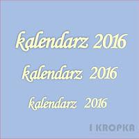 http://i-kropka.com.pl/pl/p/Napisy-napis-kalendarz-2016-3szt./1448