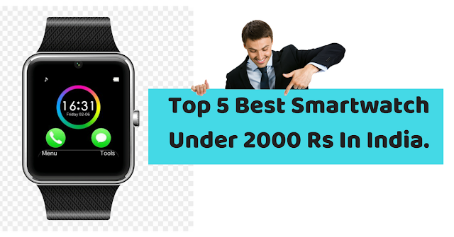 Top 5 Best Smartwatch Under 2000 Rs In India. That Had Gone Way Too Far.