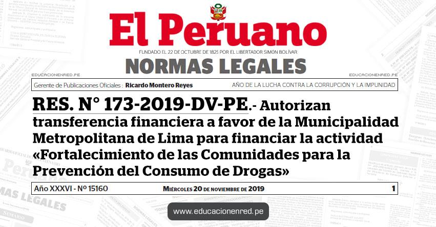 RES. N° 173-2019-DV-PE - Autorizan transferencia financiera a favor de la Municipalidad Metropolitana de Lima para financiar la actividad «Fortalecimiento de las Comunidades para la Prevención del Consumo de Drogas»