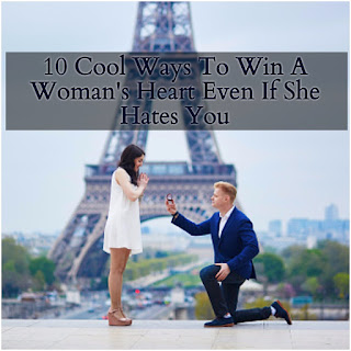 10 Cool Ways To Win A Woman's Heart Even If She Hates You