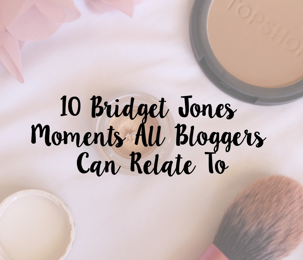 10 BRIDGET JONES MOMENTS ALL BLOGGERS CAN RELATE TO
