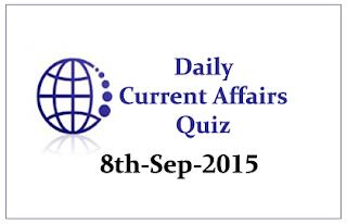 Current Affairs Quiz- 8th September 2015