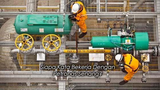 Siapa Kata Bekerja Dengan Petronas Senang?