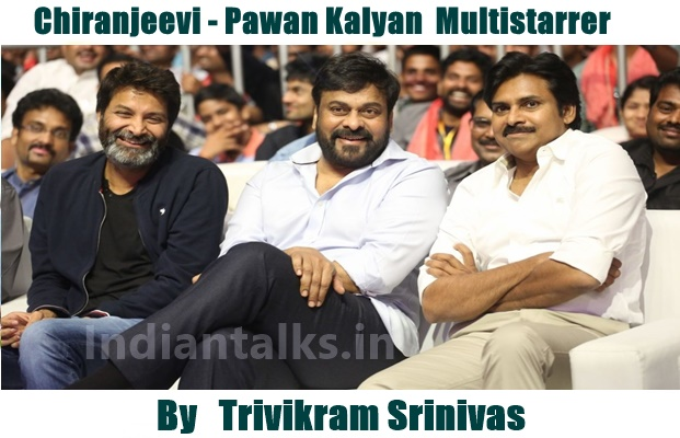 Chiranjeevi and Pawan Kalyan Multistarrer Movie Directed By Trivikram Srinivas