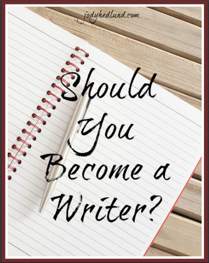 Author Jody Hedlund Should You Become A Writer Should You Become A Writer