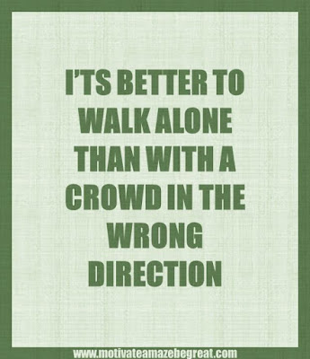 "Motivational Pictures Quotes, Facebook Page, MotivateAmazeBeGREAT, Inspirational Quotes, Motivation, Quotations, Inspiring Pictures, Success, Quotes About Life, Life Hack: ""It's better to walk alone than with a crow in a wrong direction."""