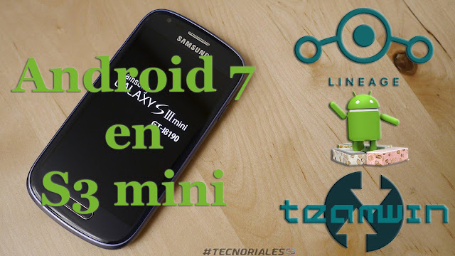 Instalar android 7 en s3 mini 8190
