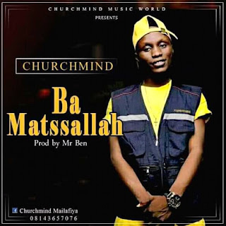 "MUSIC: Churchmind - ""Bamatssallah"" Mp3"