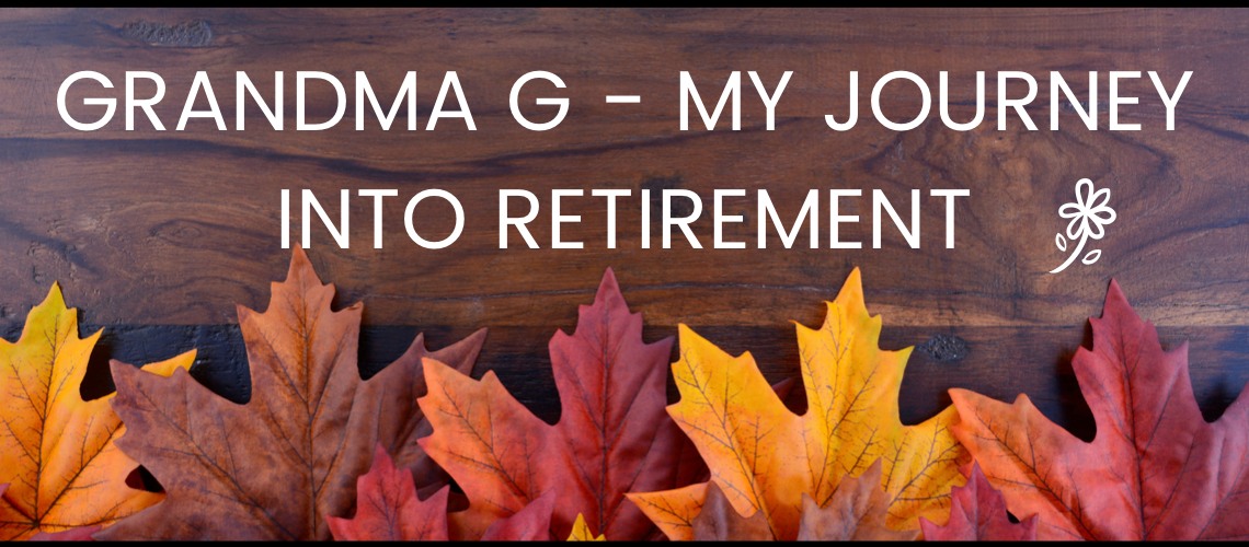 Grandma G - My Journey Into Retirement