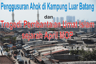 Penggusuran Ahok dan pembantaian umat Muslim dalam April MOP foto:republika