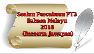 Soalan Percubaan PT3 Bahasa Melayu 2018 (Berserta Jawapan)