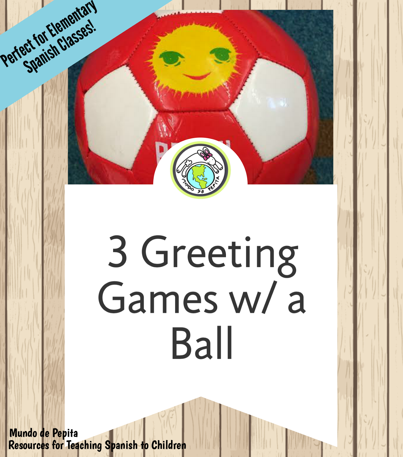 3 Greeting Games With A Ball For Elementary Spanish Mundo De Pepita