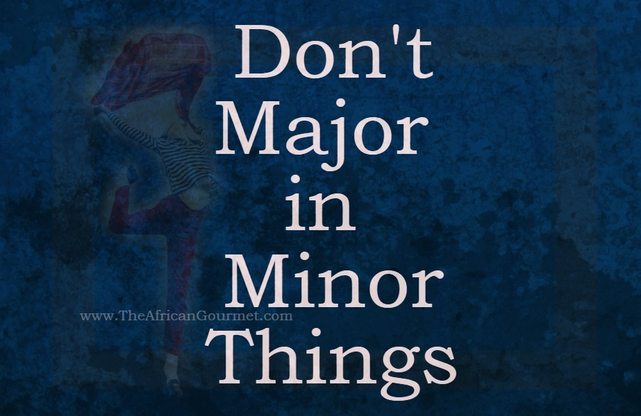 Don't Major  in  Minor Things