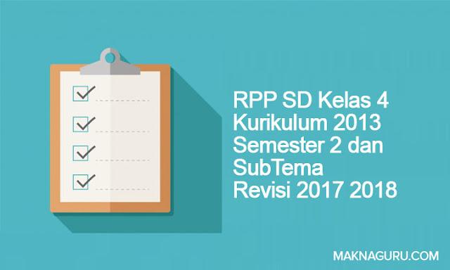 RPP SD Kelas 4 Kurikulum 2013 Semester 2 dan SubTema Revisi 2017 2018