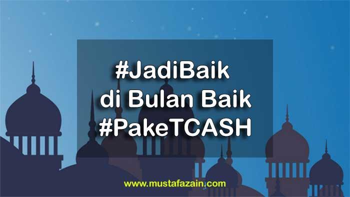 Mudahnya #JadiBaik di Bulan Baik Dengan TCASH