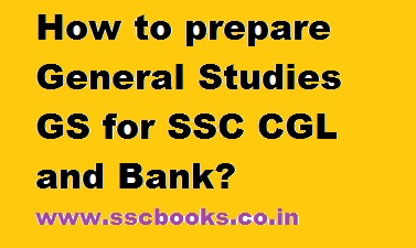 How to prepare General Studies GS for SSC CGL and Bank?