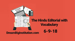 The Hindu Editorial with important Vocabulary (6-9-18) - Dream Big Institution