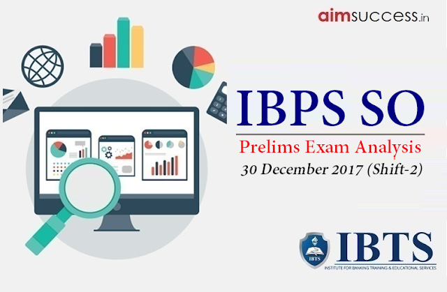 IBPS SO Prelims Exam Analysis 30 December 2017 (Shift-2)