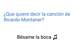 Significado de la canción Bésame La Boca Ricardo Montaner.