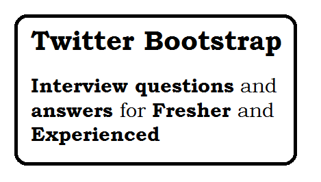 Twitter Bootstrap Interview Questions and Answers
