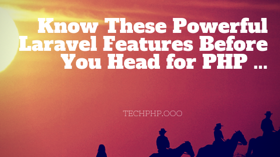 Know These Powerful Laravel Features Before You Head for PHP ...