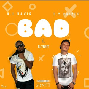 DOWNLOAD MP3: TyChizee Ft N.I Davies – Bad (Prod By SlynFit)