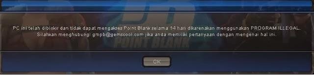 PC ini telah diblokir dan tidak dapat mengakses Point Blank selama 14 hari dikarenakan menggunakan PROGRAM ILLEGAL. Silahkan menghubungi gmpb@gemscool.com jika anda memiliki pertanyaan dengan mengenai hal ini