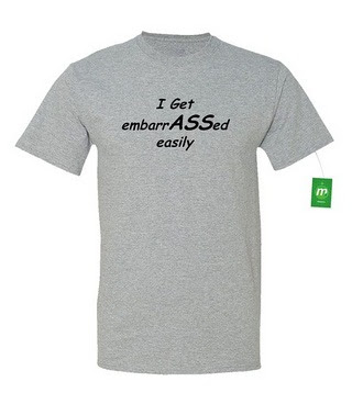 https://www.amazon.com/Minty-Tees-EmbarrASSed-Athletic-Heather/dp/B01HFO9OOQ/ref=sr_1_34?m=A28YPGQTSO8TKV&s=merchant-items&ie=UTF8&qid=1469423605&sr=1-34&keywords=ass