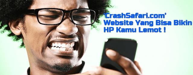 'CrashSafari.com' Website Yang Bisa Bikin HP Kamu Lemot