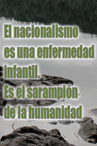 El nacionalismo es una enfermedad infantil. Es el sarampión de la humanidad