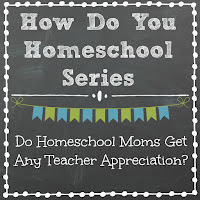 Do Homeschool Moms Get Any Teacher Appreciation? Part of the How Do You Homeschool series on Homeschool Coffee Break @ kympossibleblog.blogspot.com