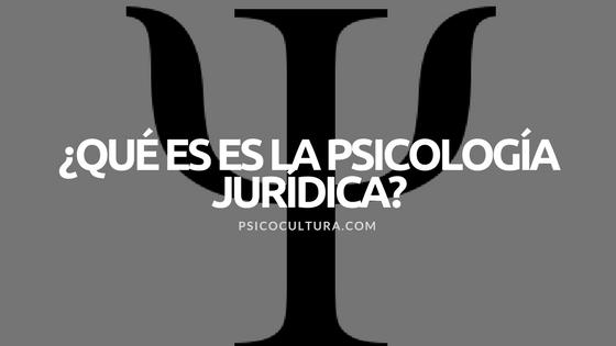 ¿Qué es la psicología jurídica?