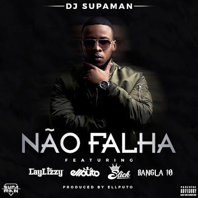 Dj Supaman Feat. Ellputo, Laylizzy, Slick & Bangla - Não Falha (2017)