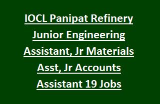 IOCL Panipat Refinery Junior Engineering Assistant, Jr Materials Asst, Jr Accounts Assistant 19 Govt Jobs Recruitment 2017
