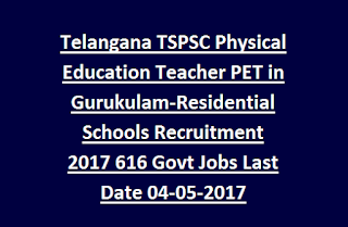Telangana TSPSC Physical Education Teacher PET in Gurukulam-Residential Schools Recruitment 2017 616 Govt Jobs Last Date 04-05-2017