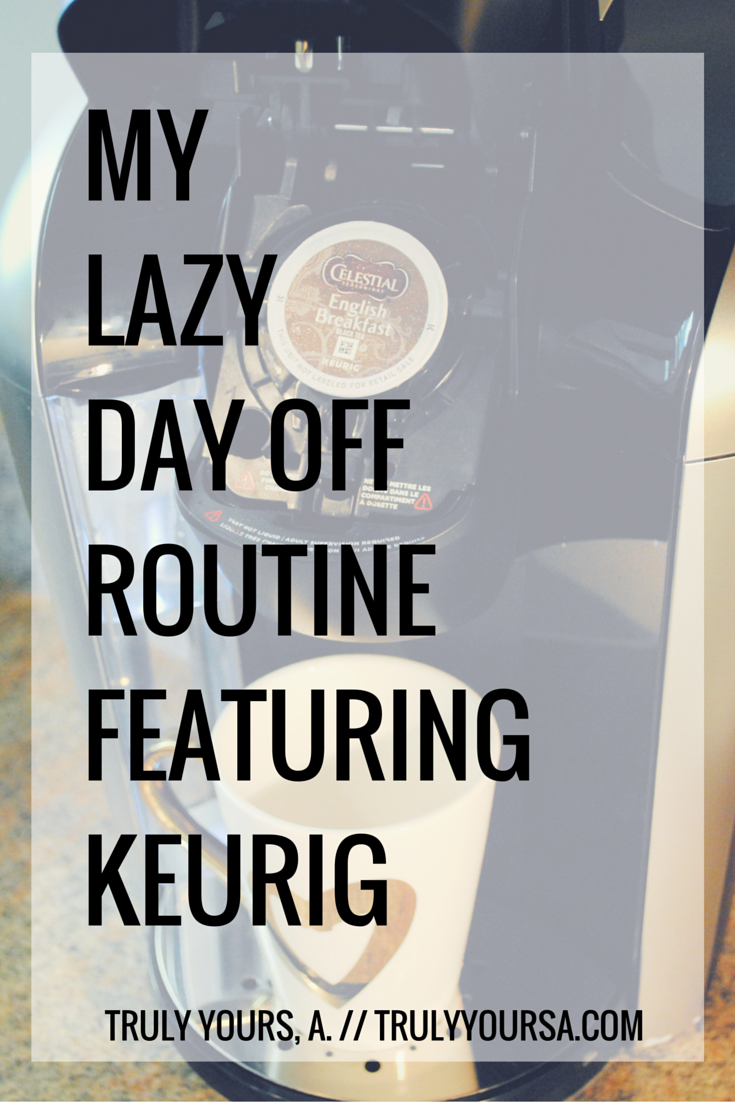 A lazy day off routine and review of the Keurig K475 provided by Influenster.