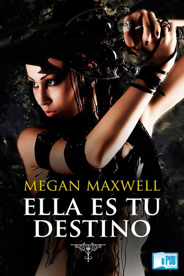 Ella es tu destino – Megan Maxwell